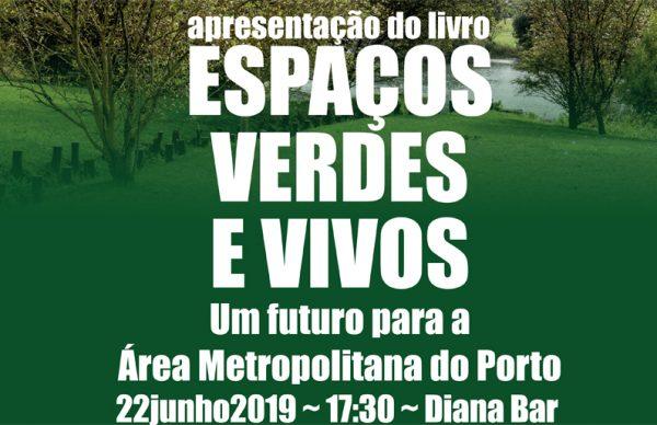 Apresentação do livro Espaços Verdes e Vivos. Um futuro para a Área Metropolitana do Porto