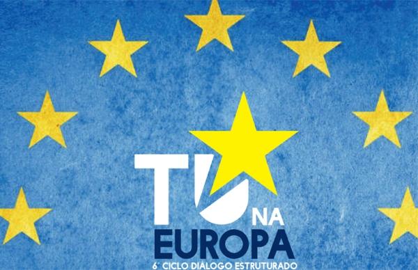 """6º Ciclo Nacional de Diálogo Estruturado, """"Tu na Europa"""""""