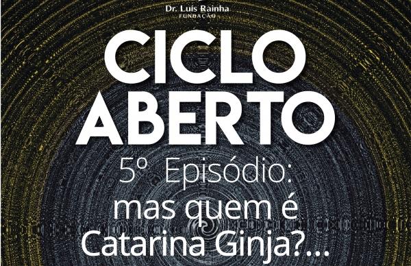 """Ciclo Aberto, 5º Episódio: """"mas quem é Catarina Ginja?"""""""